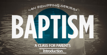 SalvationSeries_BaptismClassforParents_Intro