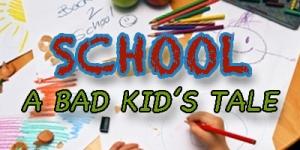 school a bad kids tale
