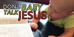 Don't Baby Talk Jesus
