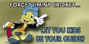 forget Jiminy Cricket