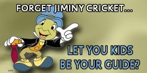 forget Jiminy Cricket