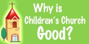 Why is Children's Church Good