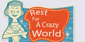 Rest For a Crazy World