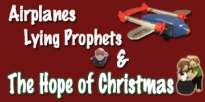 Airplanes lying prophets and the hope of Christmas